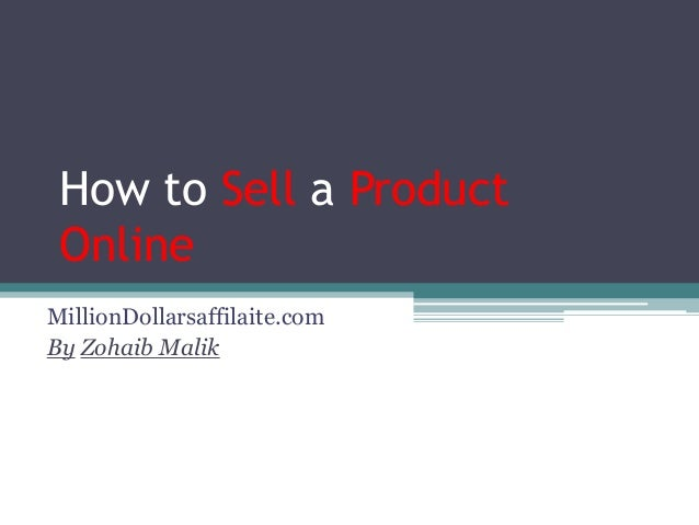 How to Sell a Product Online MillionDollarsaffilaite.com By Zohaib Malik