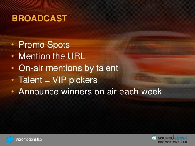 BROADCAST  • • • • •  Promo Spots Mention the URL On-air mentions by talent Talent = VIP pickers Announce winners on air e...