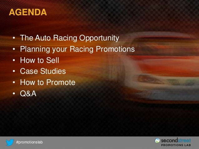 AGENDA • • • • • •  The Auto Racing Opportunity Planning your Racing Promotions How to Sell Case Studies How to Promote Q&...