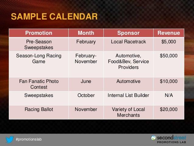 SAMPLE CALENDAR Promotion  Month  Sponsor  Revenue  Pre-Season Sweepstakes  February  Local Racetrack  $5,000  Season-Long...