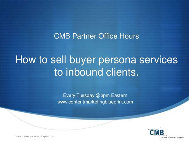 www.contentmarketingblueprint.com CMB Partner Office Hours How to sell buyer persona services to inbound clients. Every Tu...