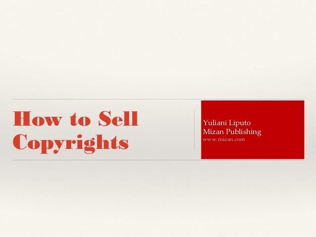 How to Sell Copyrights Yuliani Liputo Mizan Publishing www.mizan.com