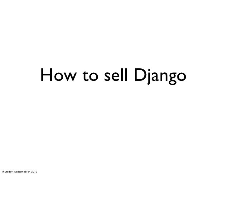 How to sell Django    Thursday, September 9, 2010
