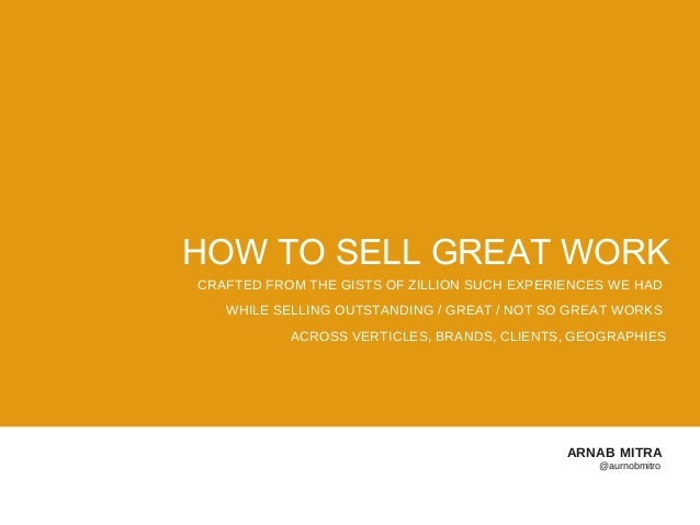 HOW TO SELL GREAT WORKCRAFTED FROM THE GISTS OF ZILLION SUCH EXPERIENCES WE HAD   WHILE SELLING OUTSTANDING / GREAT / NOT ...