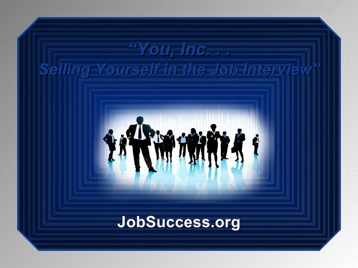 """"""" You, Inc. . . Selling Yourself in the Job Interview"""" JobSuccess.org"""