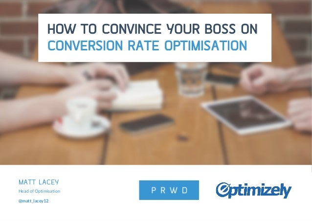 @matt_lacey12 #SellingInCRO MATT LACEY Head of Optimisation @matt_lacey12 HOW TO CONVINCE YOUR BOSS ON CONVERSION RATE OPT...