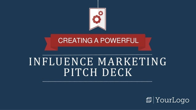 INFLUENCE MARKETING PITCH DECK CREATING A POWERFUL