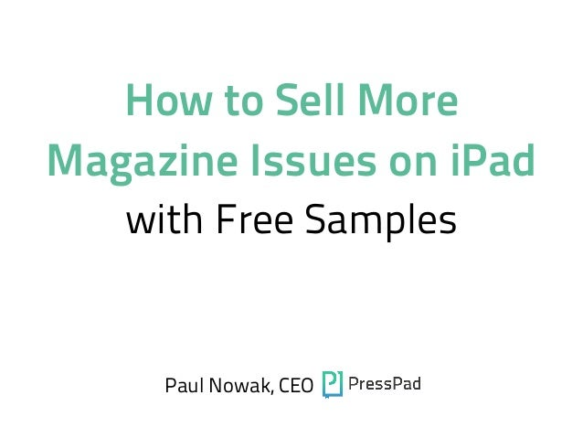How to Sell More Magazine Issues on iPad with Free Samples Paul Nowak, CEO