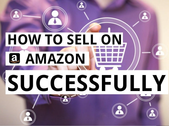 1 HOW TO SELL ON AMAZON SUCCESSFULLY