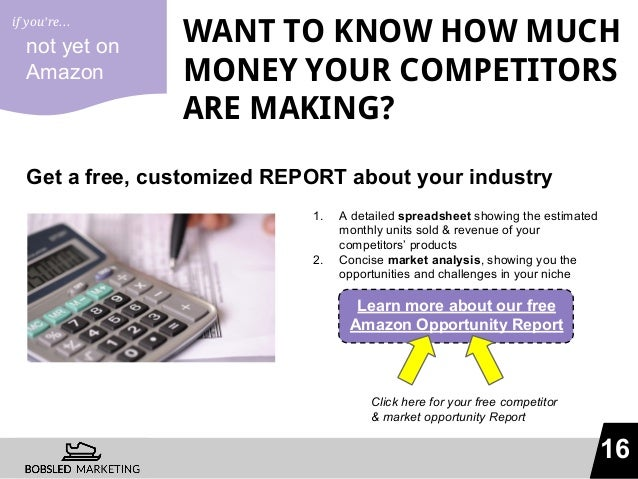 16 WANT TO KNOW HOW MUCH MONEY YOUR COMPETITORS ARE MAKING? Get a free, customized REPORT about your industry not yet on A...