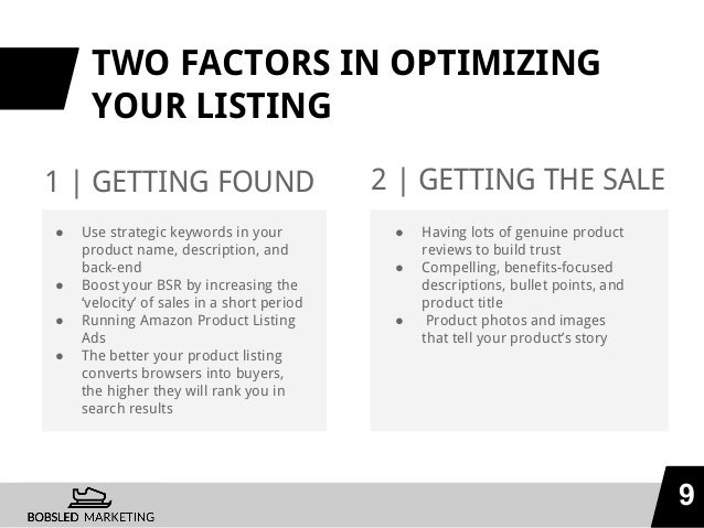 TWO FACTORS IN OPTIMIZING YOUR LISTING 1 | GETTING FOUND 9 2 | GETTING THE SALE ● Use strategic keywords in your product n...
