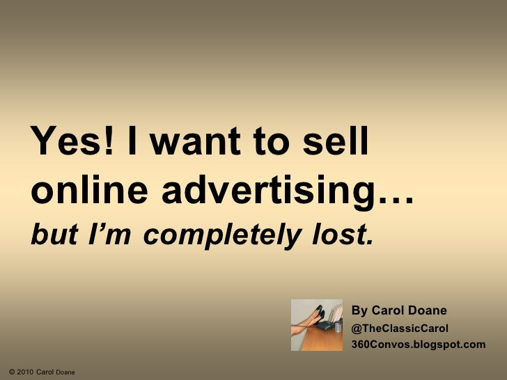 Yes! I want to sell      online advertising…      but I'm completely lost.                            By Carol Doane      ...