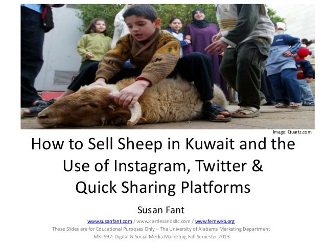 How to Sell Sheep in Kuwait and the Use of Instagram, Twitter & Quick Sharing Platforms Susan Fant www.susanfant.com / www...