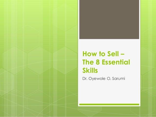 How to Sell –The 8 EssentialSkillsDr. Oyewole O. Sarumi
