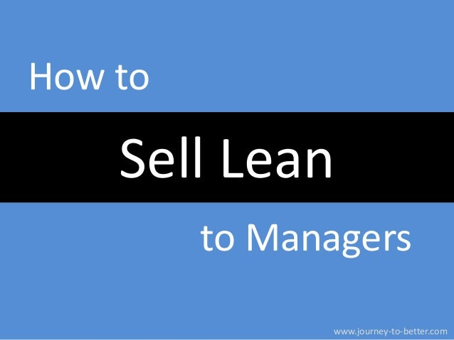 How to  Sell Lean to Managers www.journey-to-better.com