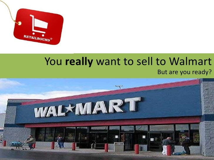 Youreally want to sell to Walmart<br />But are you ready?<br />