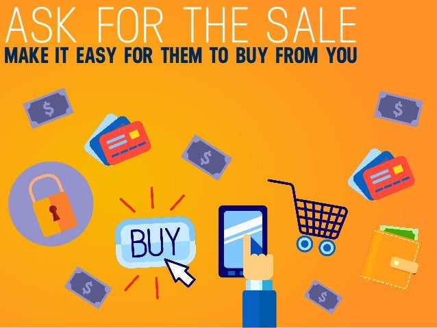 ASK FOR THE SALEMAKE IT EASY FOR THEM TO BUY FROM YOU