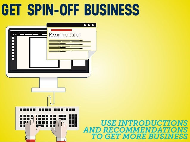 GET SPIN-OFF BUSINESS USE INTRODUCTIONS AND RECOMMENDATIONS TO GET MORE BUSINESS