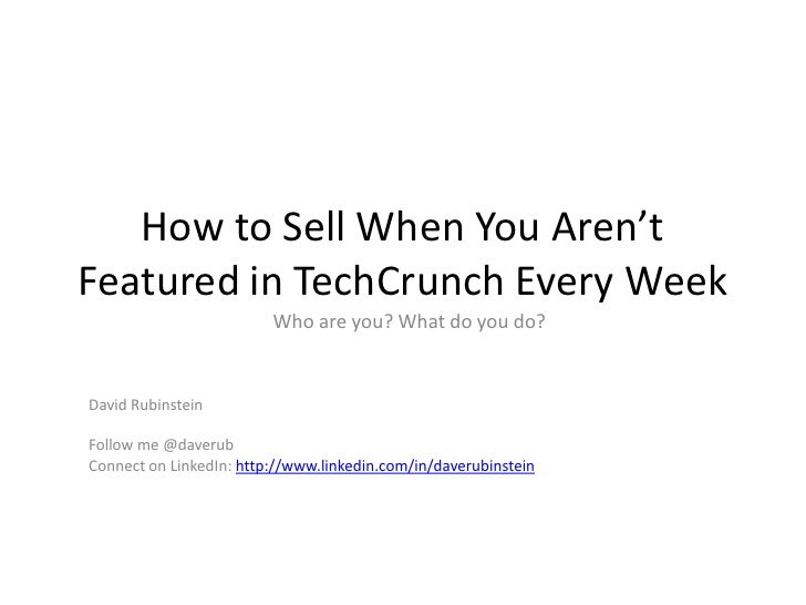 How to Sell When You Aren'tFeatured in TechCrunch Every Week                         Who are you? What do you do?David Rub...