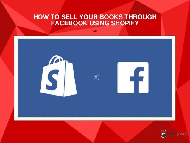 HOW TO SELL YOUR BOOKS THROUGH FACEBOOK USING SHOPIFY