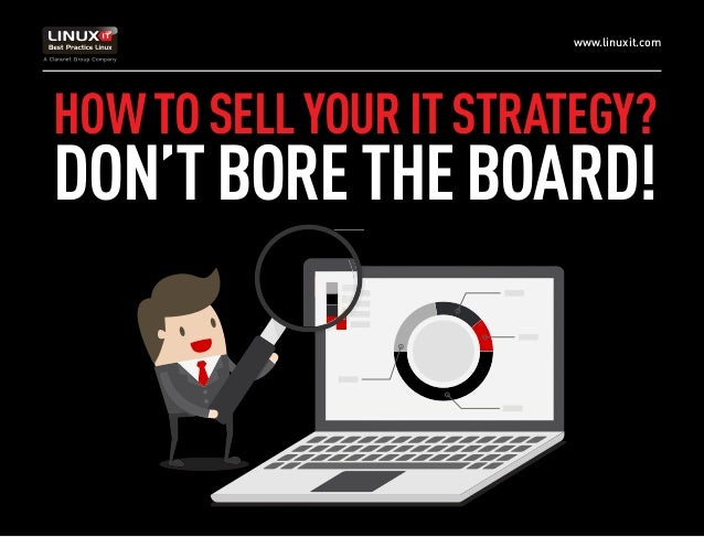 www.linuxit.com HOWTOSELLYOURITSTRATEGY? DON'TBORETHEBOARD!