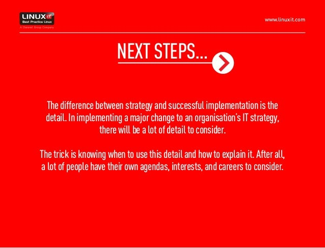 www.linuxit.com Thedifferencebetweenstrategyandsuccessfulimplementationisthe detail.Inimplementingamajorchangetoanorganisa...