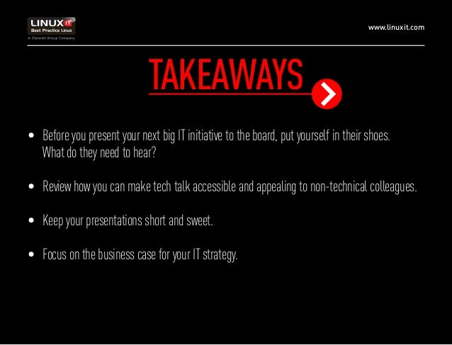www.linuxit.com TAKEAWAYS • Before you present your next big IT initiative to the board, put yourself in their shoes. Wha...