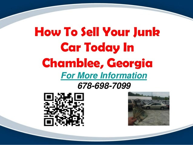 How To Sell Your Junk Car Today In Chamblee, Georgia For More Information 678-698-7099