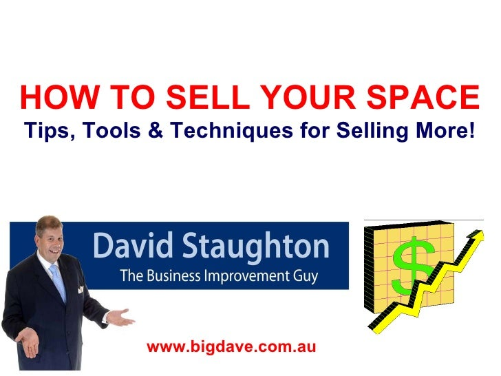 """HOW TO SELL YOUR SPACE Tips, Tools & Techniques for Selling More! """" Big Dave"""" Staughton www.bigdave.com.au"""
