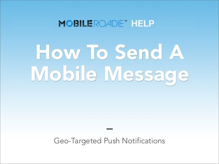 How To Send AMobile Message  Geo-Targeted Push Notifications