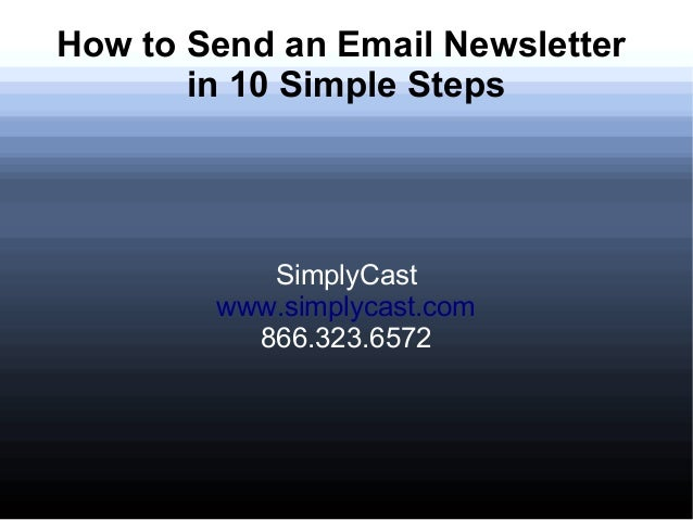 How to Send an Email Newsletter in 10 Simple Steps  SimplyCast www.simplycast.com 866.323.6572