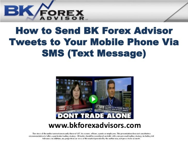 How to Send BK Forex AdvisorTweets to Your Mobile Phone Via     SMS (Text Message)       www.bkforexadvisors.com