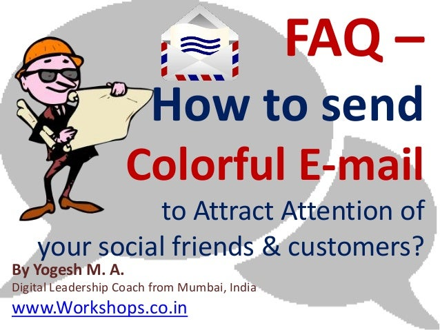 FAQ –                        How to send                   Colorful E-mail              to Attract Attention of    your so...