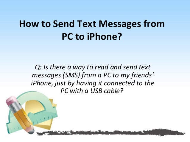 How to Send Text Messages from  PC to iPhone?  Q: Is there a way to read and send text  messages (SMS) from a PC to my fri...