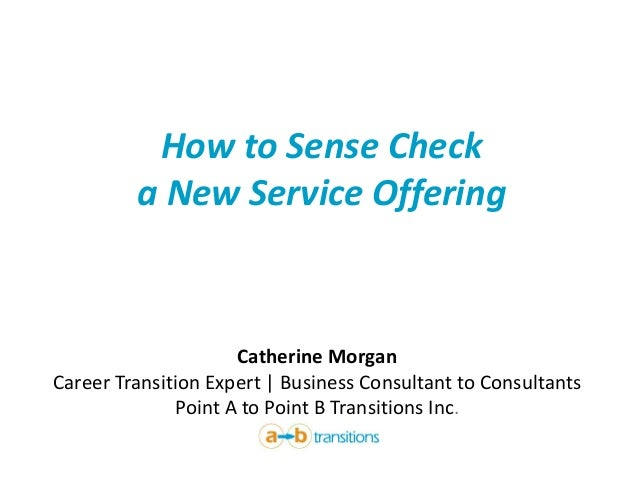 How to Sense Check a New Service Offering Catherine Morgan Career Transition Expert | Business Consultant to Consultants P...