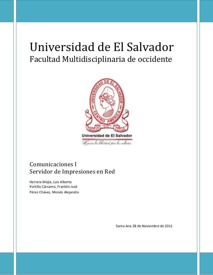 Universidad de El SalvadorFacultad Multidisciplinaria de occidenteComunicaciones IServidor de Impresiones en RedHerrera Me...
