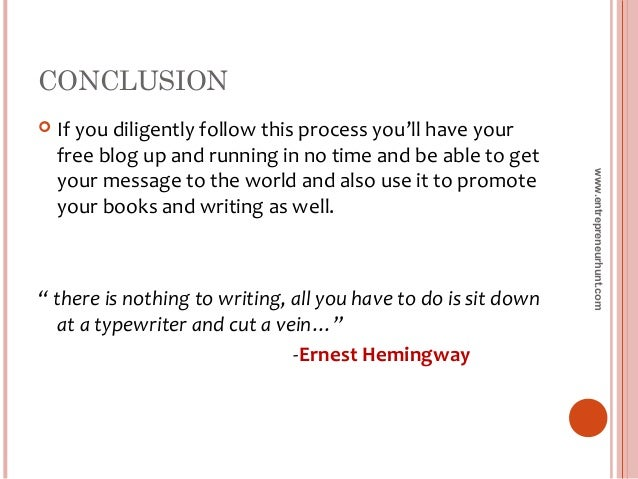 CONCLUSION  If you diligently follow this process you'll have your free blog up and running in no time and be able to get...
