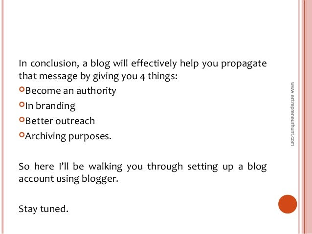 In conclusion, a blog will effectively help you propagate that message by giving you 4 things: Become an authority In br...