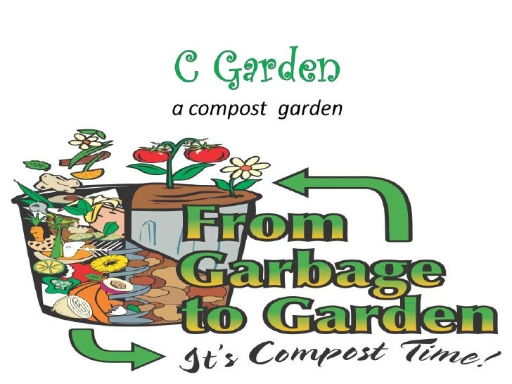 C Garden• A way to make Wet/Organic Waste to use• A Natural Processes of Composting• A medium to reduce carbon emission• E...