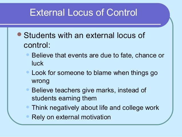 internal locus of control vs external Behavior management: locus of control understand the difference between praise and encouragement and when to use each method as a form of motivation for your students.
