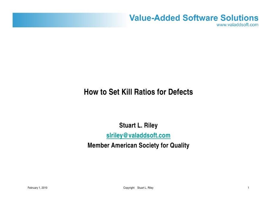 How to Set Kill Ratios for Defects                                  Stuart L. Riley                          slriley@valad...