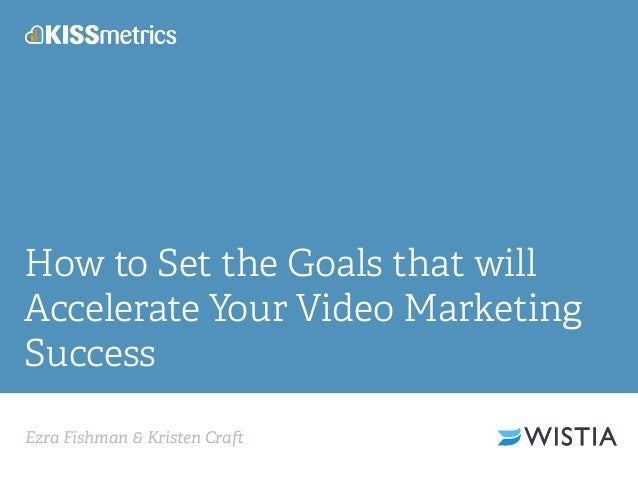 Ezra Fishman & Kristen Cra How to Set the Goals that will Accelerate Your Video Marketing Success