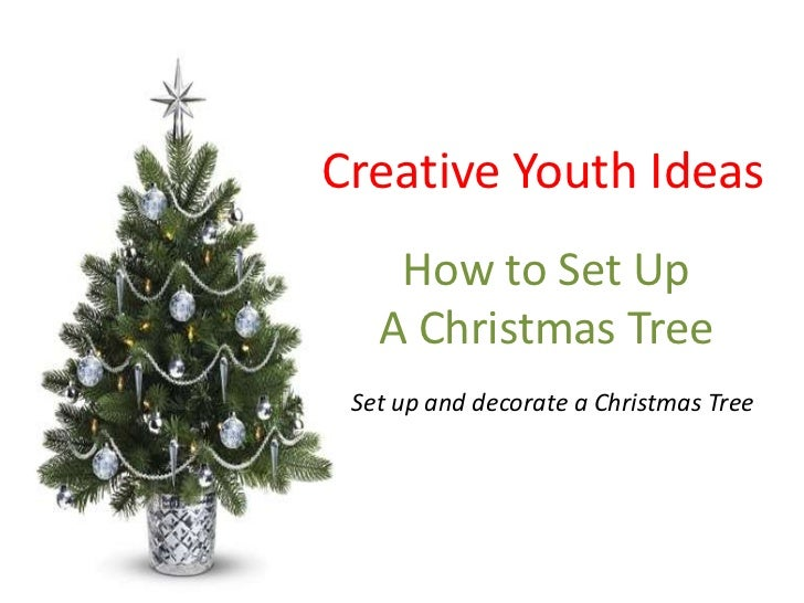 Creative Youth Ideas    How to Set Up   A Christmas Tree Set up and decorate a Christmas Tree