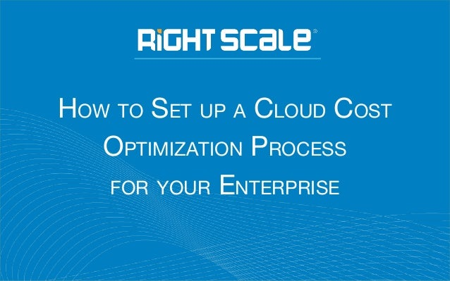 HOW TO SET UP A CLOUD COST OPTIMIZATION PROCESS FOR YOUR ENTERPRISE
