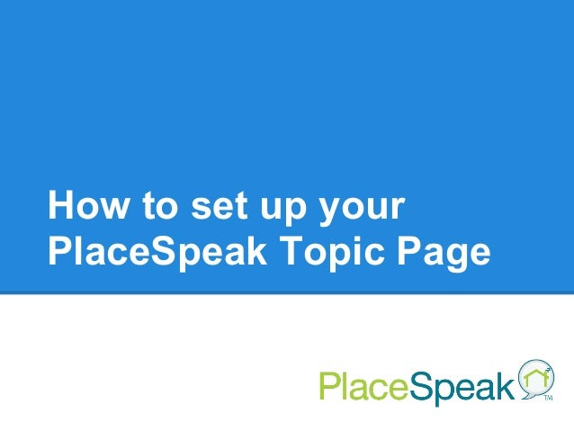How to set up yourPlaceSpeak Topic Page