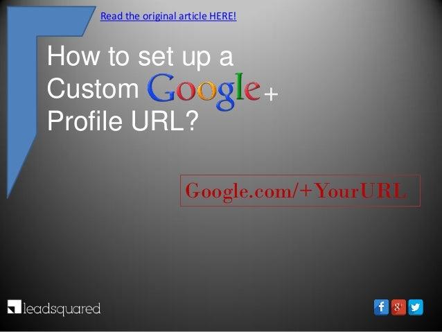 How to set up a Custom Profile URL? Google.com/+YourURL + Read the original article HERE!