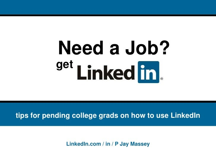 tips for pending college grads on how to use LinkedIn get P. Jay Massey LinkedIn.com / in / CocoDesign Need a Job?