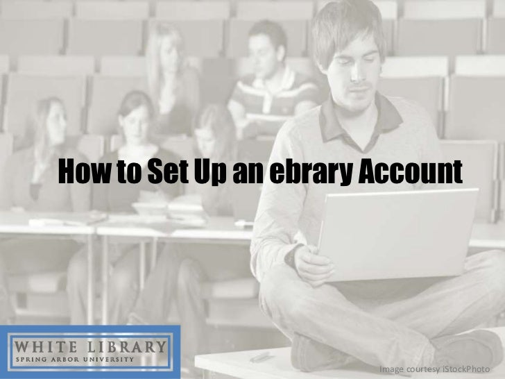 How to Set Up an ebrary Account                        Image courtesy iStockPhoto