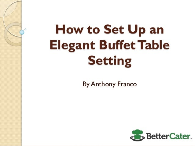 How to Set Up an Elegant Buffet Table Setting By Anthony Franco ...  sc 1 st  SlideShare & How to set up an elegant buffet table
