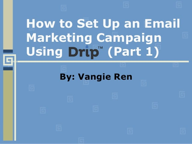 How to Set Up an Email Marketing Campaign Using (Part 1) By: Vangie Ren